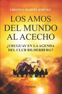 Los amos del mundo al acecho. ¿Uruguay en la agenda del Club Bilderberg?